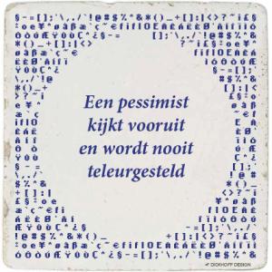 tegelspreuk-DickhoffDesign-1 Een pessimist kijkt vooruit en wordt nooit teleurgesteld