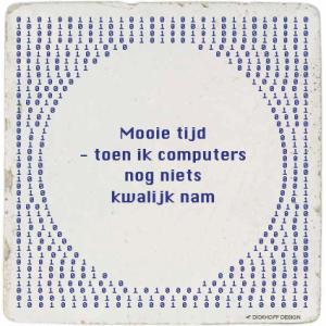 tegelspreuk-DickhoffDesign-12 Mooie tijd - toen ik computers nog niets kwalijk nam