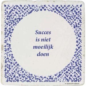 tegelspreuk-DickhoffDesign-19 Succes is niet moeilijk doen