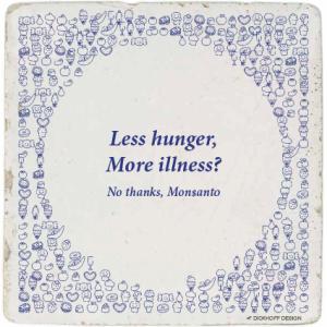 tegelspreuk-DickhoffDesign-29 Less hunger, More illness? - No thanks, Monsanto