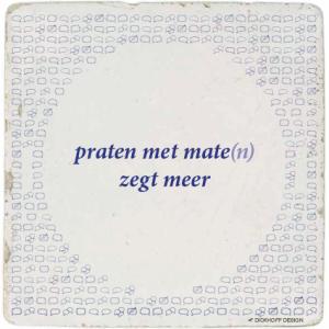 tegelspreuk-DickhoffDesign-33 praten met mate(n) zegt meer