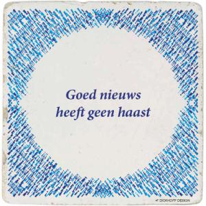 Goed nieuws heeft geen haast