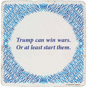 Trump can win wars. Or at least start them.