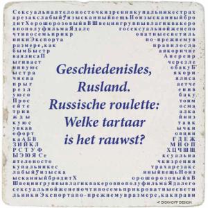 tegelspreuk - Geschiedenisles, Rusland. Russische roulette: Welke tartaar is het rauwst?