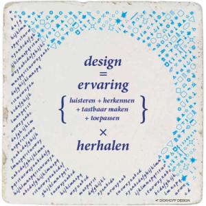 tegelspreuk - design is ervaring opdoen (luisteren, herkennen, tastbaar maken, ervaring toepassen) en herhalen
