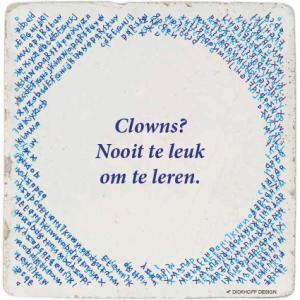 tegelspreuk-DickhoffDesign-40 Clowns? Nooit te leuk om te leren.