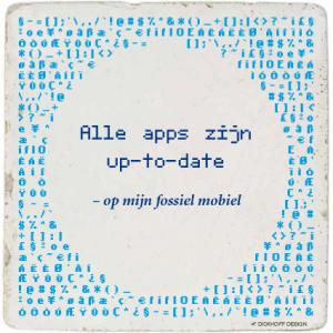 tegelspreuk - Alle apps zijn up-to-date - op mijn fossiel mobiel