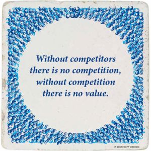 tegelspreuk - Without competitors there is no competition, without competition there is no value.