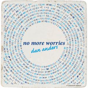 tegelspreuk no more worries dan anders