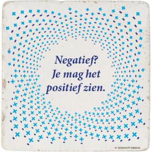 tegelspreuk Negatief? Je mag het positief zien.